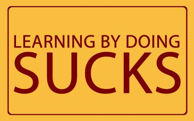 09 – Learning by doing sucks